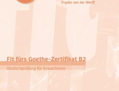 Fit fürs Goethe-Zertifikat B2. Deutschprüfung für Erwachsene. Heide Stiebeler und Frauke van der Werff
